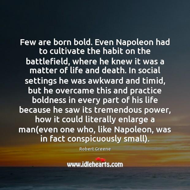 Image, Few are born bold. Even Napoleon had to cultivate the habit on