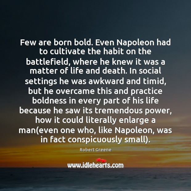 Few are born bold. Even Napoleon had to cultivate the habit on Boldness Quotes Image