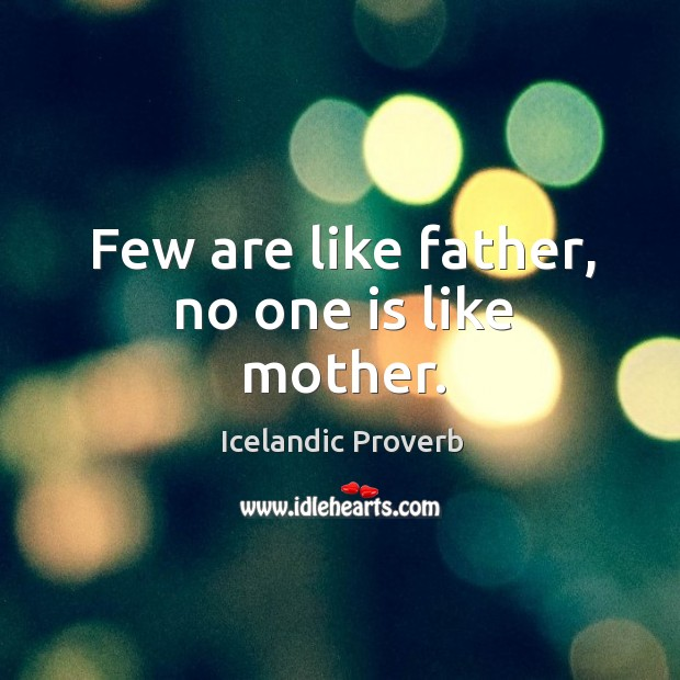 Few are like father, no one is like mother. Icelandic Proverbs Image