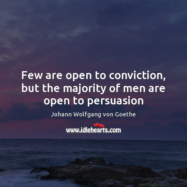Few are open to conviction, but the majority of men are open to persuasion Image