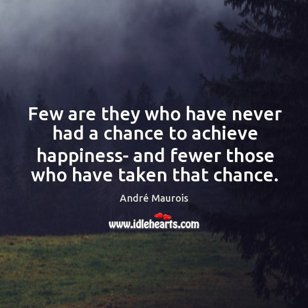 Image, Few are they who have never had a chance to achieve happiness-