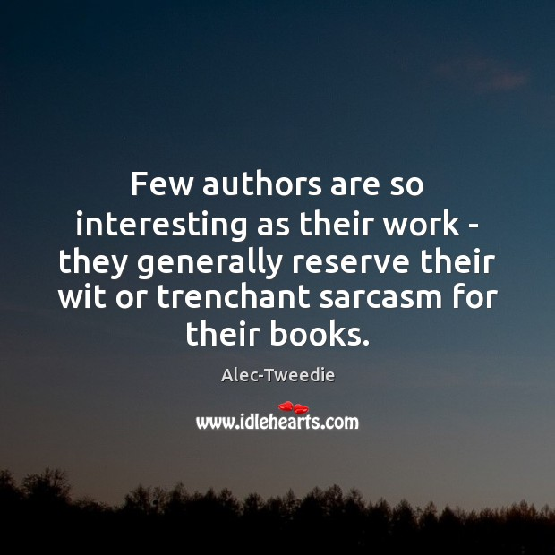 Image, Few authors are so interesting as their work – they generally reserve