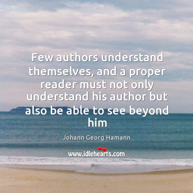 Few authors understand themselves, and a proper reader must not only understand Image