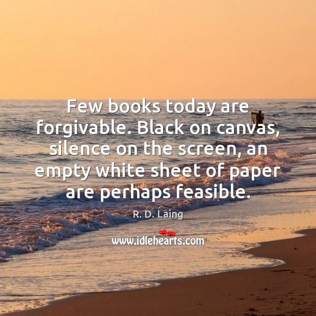 Image, Few books today are forgivable. Black on canvas, silence on the screen,