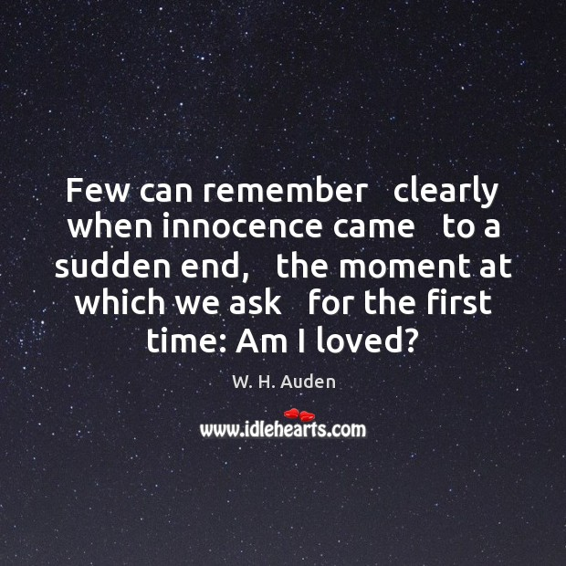 Few can remember   clearly when innocence came   to a sudden end,   the W. H. Auden Picture Quote