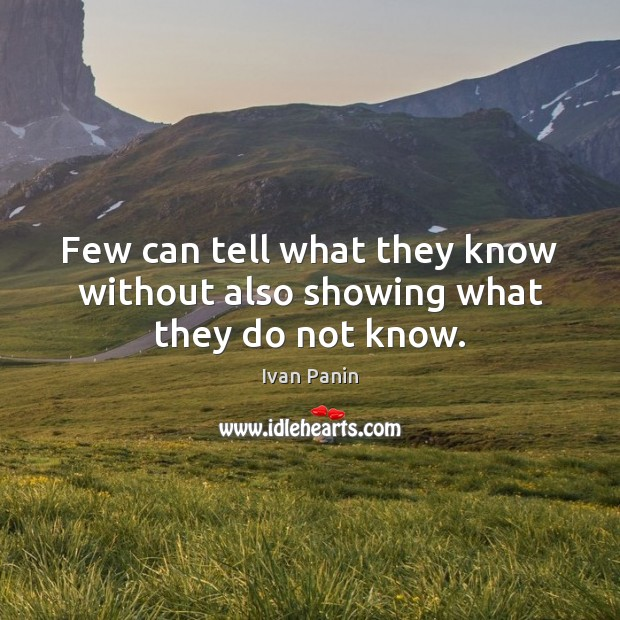 Image, Few can tell what they know without also showing what they do not know.