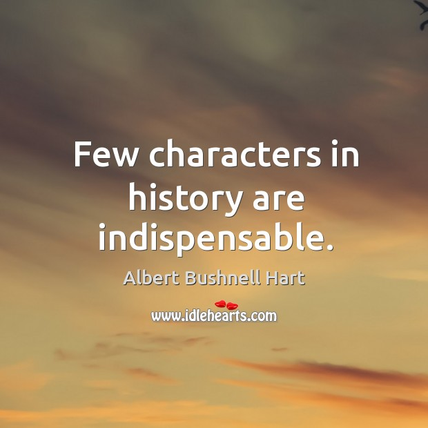 Image, Few characters in history are indispensable.