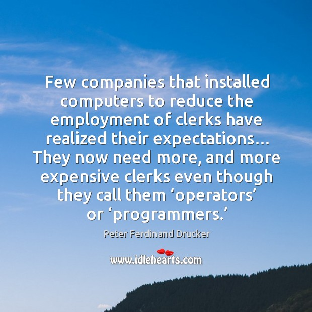 Few companies that installed computers to reduce the employment of clerks have realized their expectations… Image
