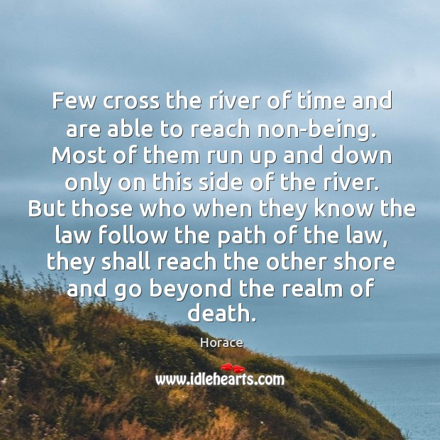 Few cross the river of time and are able to reach non-being. Image