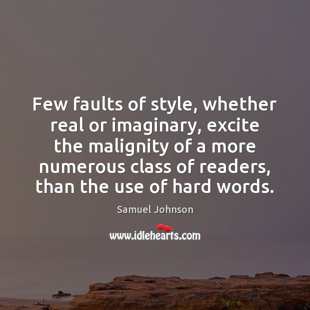 Image, Few faults of style, whether real or imaginary, excite the malignity of