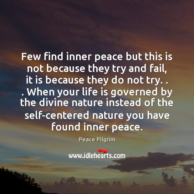 Few find inner peace but this is not because they try and Peace Pilgrim Picture Quote