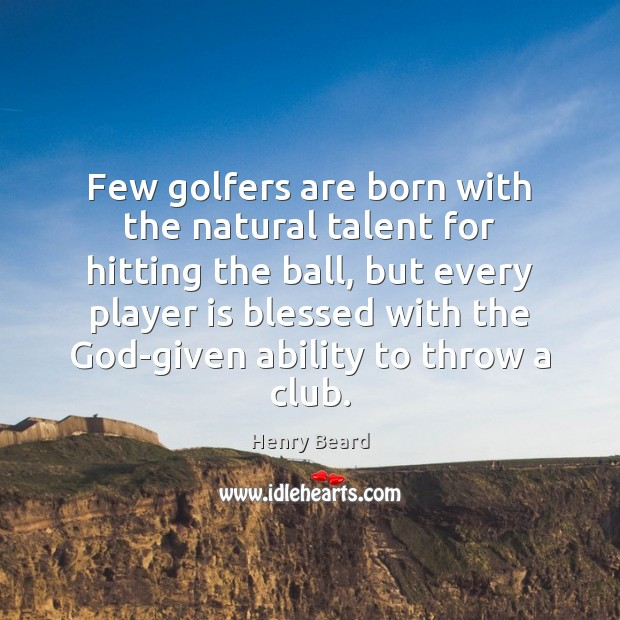 Image, Few golfers are born with the natural talent for hitting the ball,
