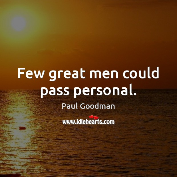 Image, Few great men could pass personal.