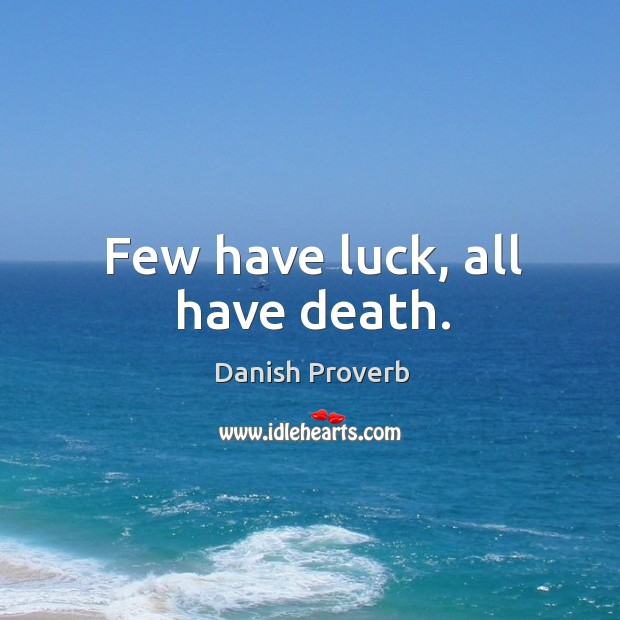 Image, Few have luck, all have death.