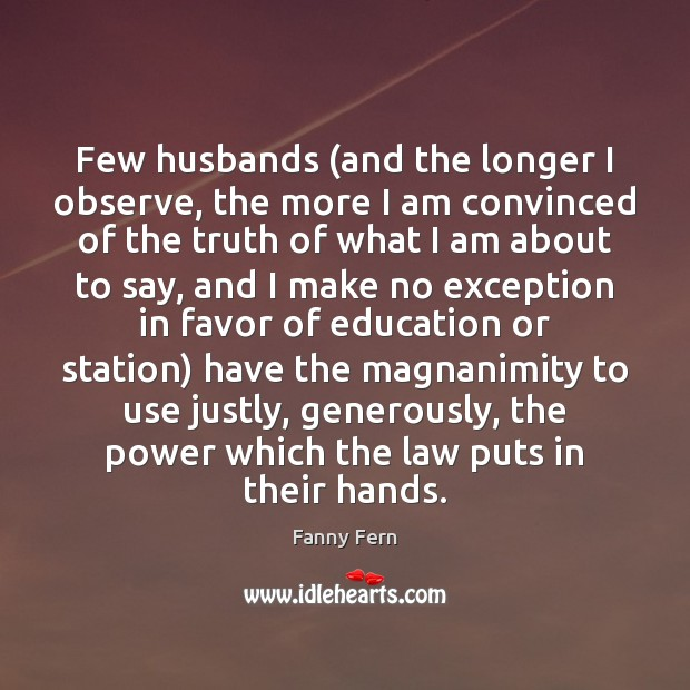 Few husbands (and the longer I observe, the more I am convinced Fanny Fern Picture Quote