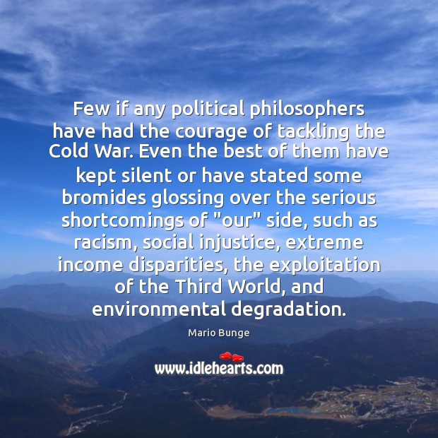 Few if any political philosophers have had the courage of tackling the Mario Bunge Picture Quote