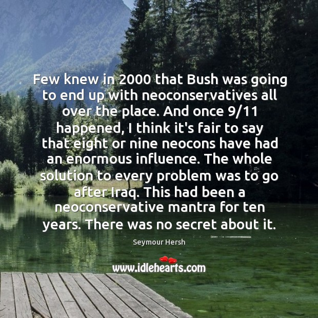 Few knew in 2000 that Bush was going to end up with neoconservatives Image