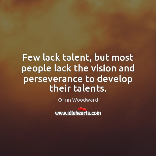 Image, Few lack talent, but most people lack the vision and perseverance to