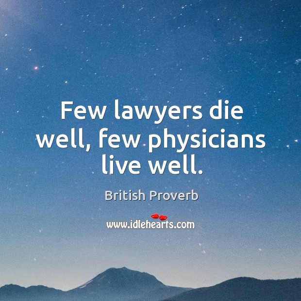 Image, Few lawyers die well, few physicians live well.