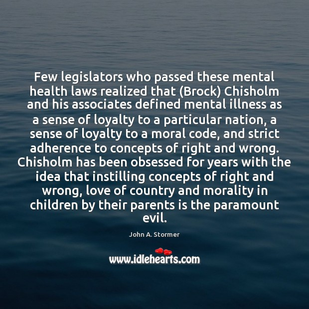Few legislators who passed these mental health laws realized that (Brock) Chisholm Image