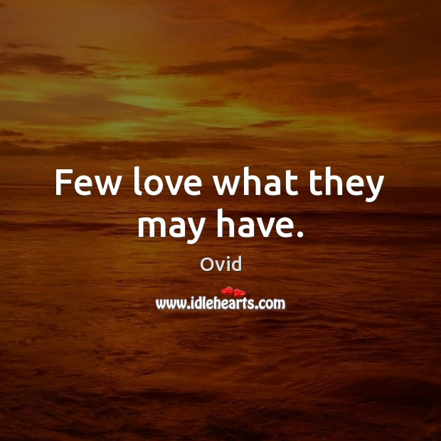 Few love what they may have. Ovid Picture Quote