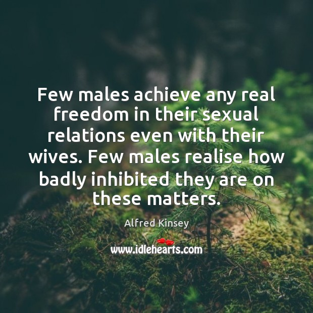 Few males achieve any real freedom in their sexual relations even with Image
