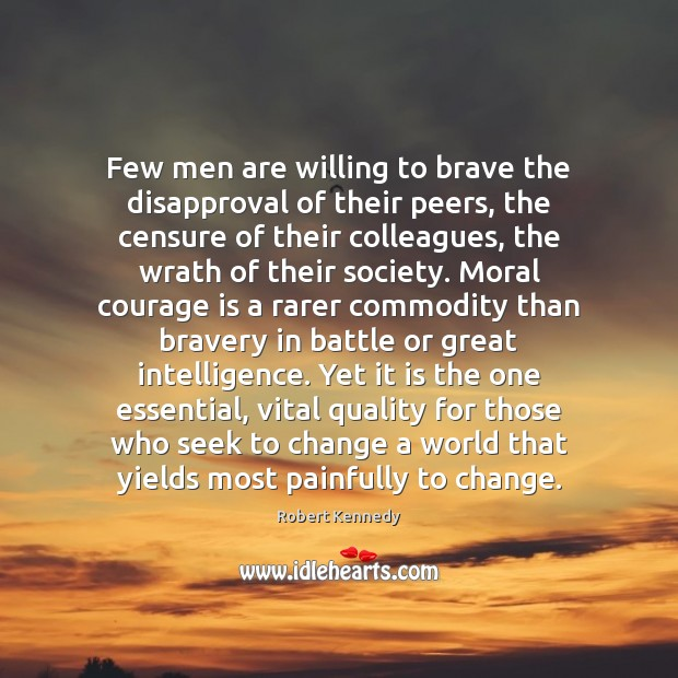 Few men are willing to brave the disapproval of their peers, the Courage Quotes Image