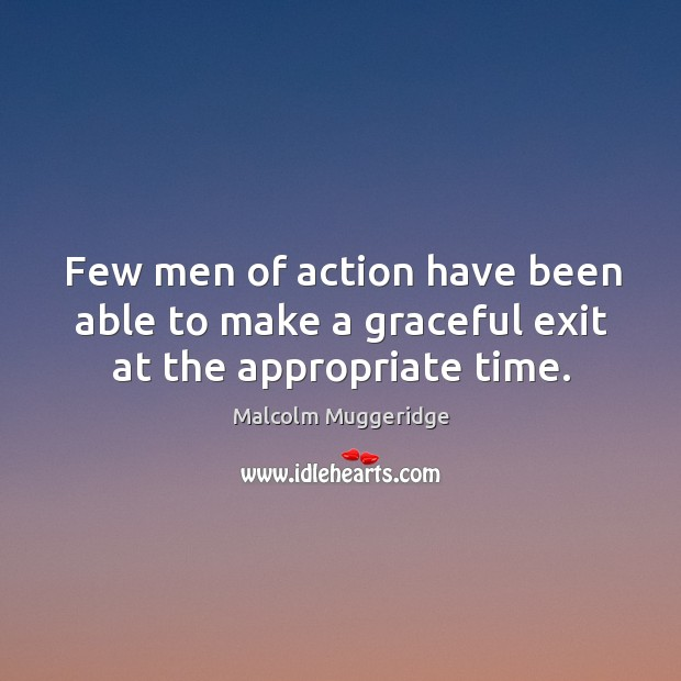 Few men of action have been able to make a graceful exit at the appropriate time. Image