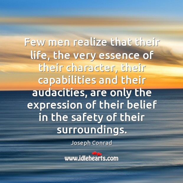 Image, Few men realize that their life, the very essence of their character,