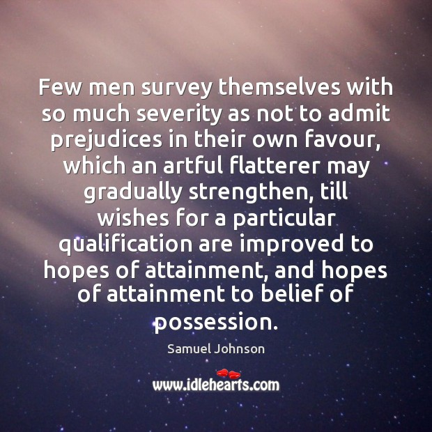 Few men survey themselves with so much severity as not to admit Image