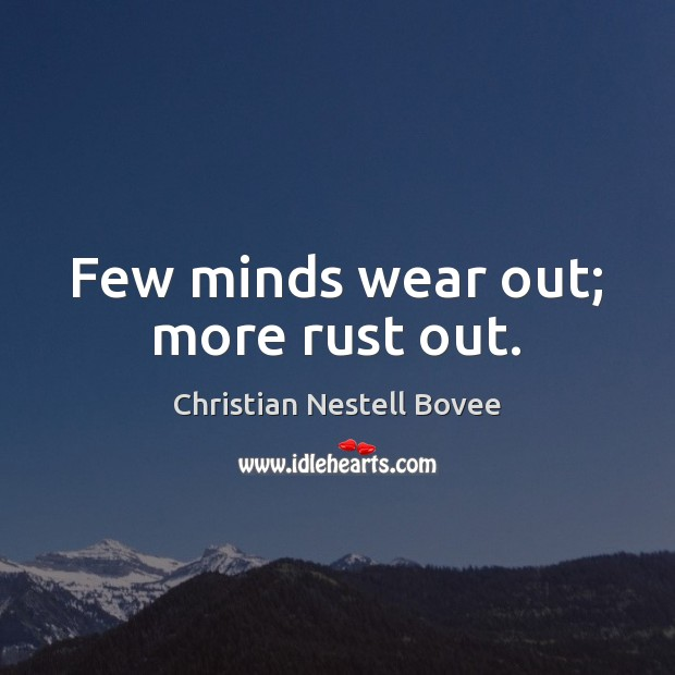 Few minds wear out; more rust out. Christian Nestell Bovee Picture Quote