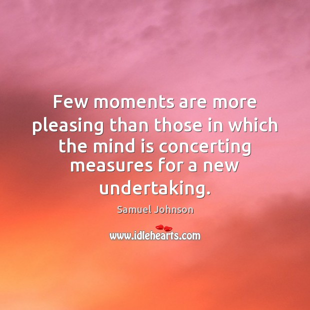 Image, Few moments are more pleasing than those in which the mind is