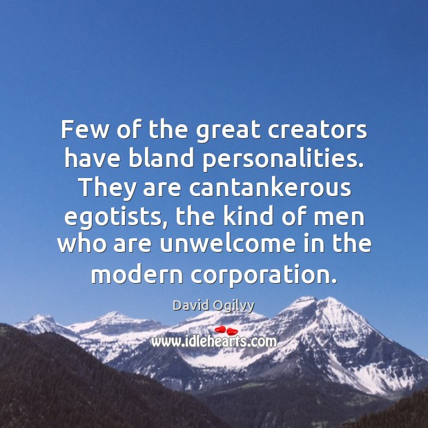 Image, Few of the great creators have bland personalities. They are cantankerous egotists,
