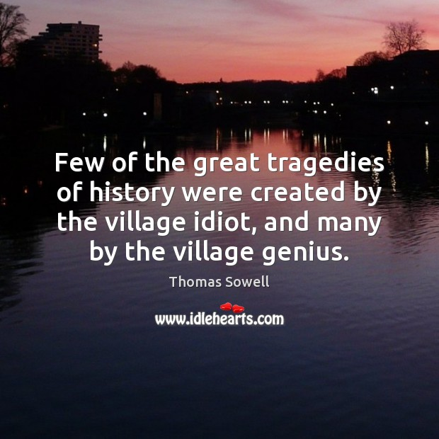 Few of the great tragedies of history were created by the village Image