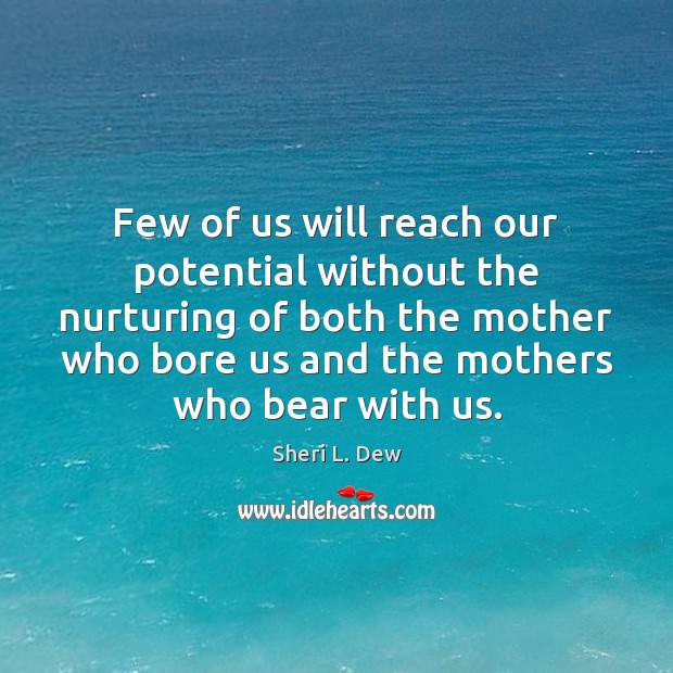 Few of us will reach our potential without the nurturing of both Image