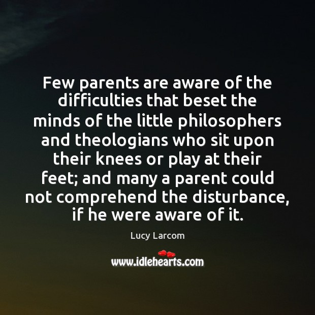 Few parents are aware of the difficulties that beset the minds of Image