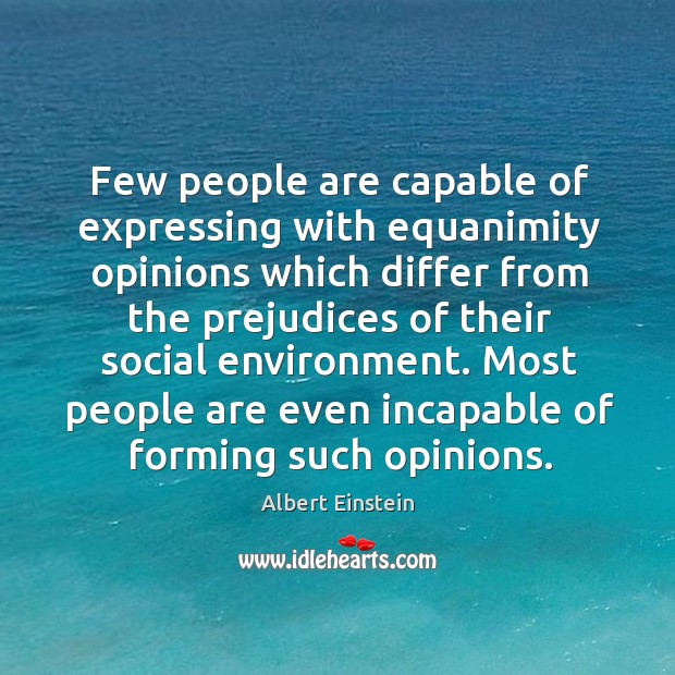 Few people are capable of expressing with equanimity opinions which differ from Image