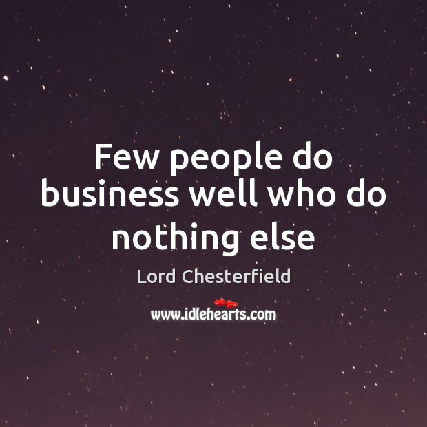 Few people do business well who do nothing else Image