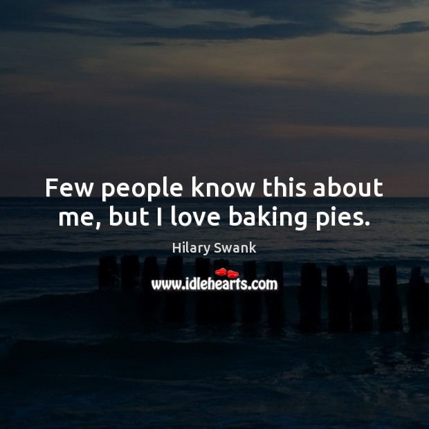 Image, Few people know this about me, but I love baking pies.