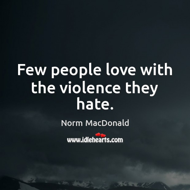 Few people love with the violence they hate. Norm MacDonald Picture Quote