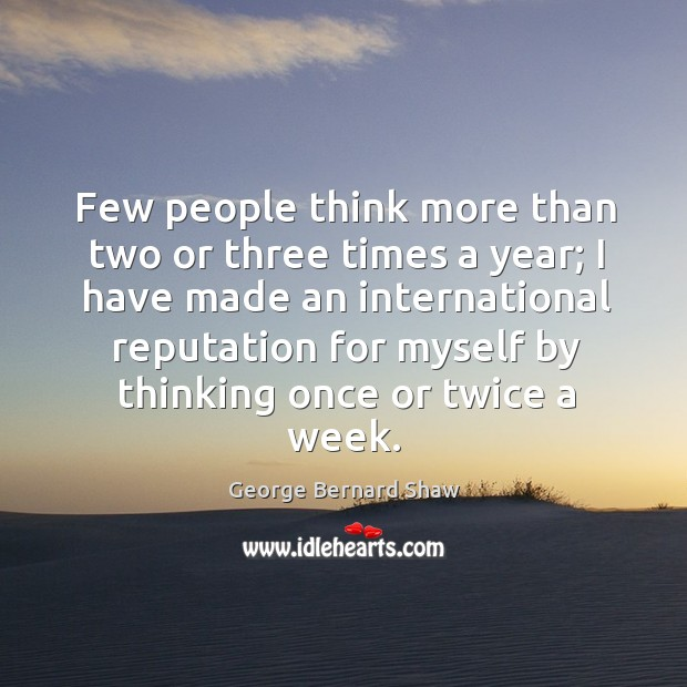 Image, Few people think more than two or three times a year;