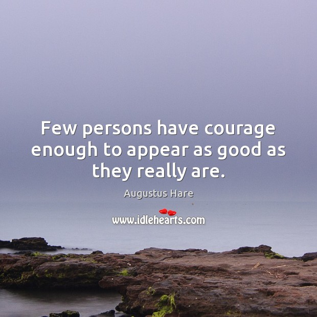 Image, Few persons have courage enough to appear as good as they really are.