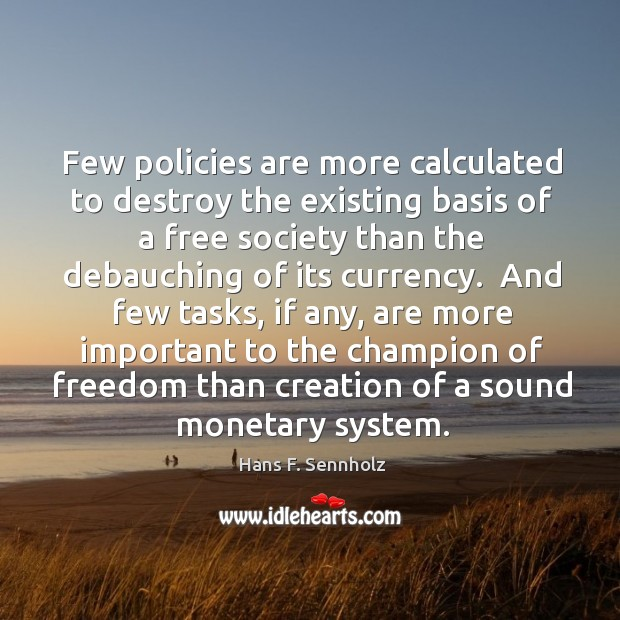 Image, Few policies are more calculated to destroy the existing basis of a