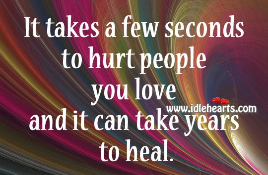 It takes a few seconds to hurt people you love Image