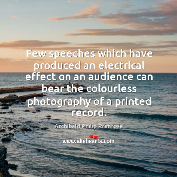 Image, Few speeches which have produced an electrical effect on an audience can bear the colourless photography of a printed record.