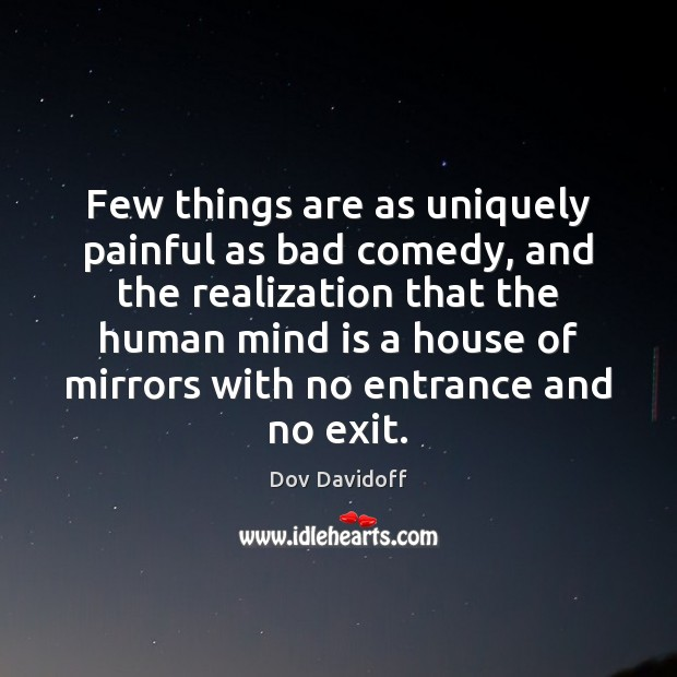 Few things are as uniquely painful as bad comedy, and the realization Dov Davidoff Picture Quote