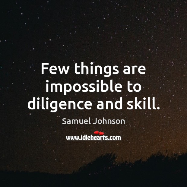 Image, Few things are impossible to diligence and skill.