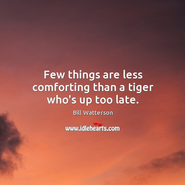 Image, Few things are less comforting than a tiger who's up too late.