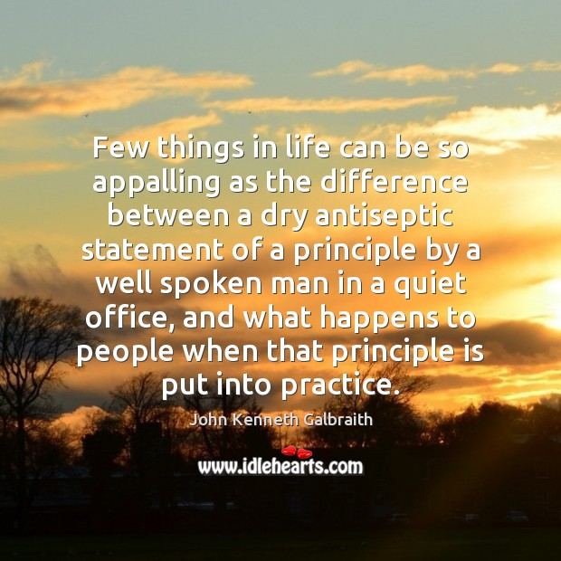 Few things in life can be so appalling as the difference between John Kenneth Galbraith Picture Quote