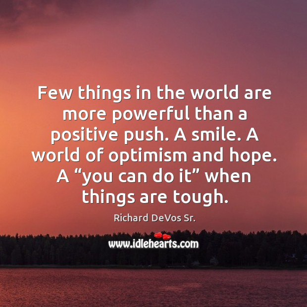 Few things in the world are more powerful than a positive push. A smile. Image